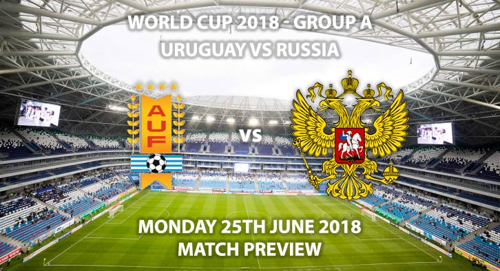 Uruguay vs Russia - Match Betting Preview. Monday 25th June 2018, FIFA World Cup 2018, Group A, Samara Arena, Samara. Live on ITV 1 – Kick-Off: 15:00 GMT.