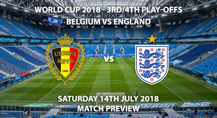Belgium vs England - Match Betting Preview. Saturday 14th July 2018, FIFA World Cup 2018, Third Place Play Off Final, Saint Petersburg Stadium, St. Petersburg. Live on ITV 1 – Kick-Off: 15:00 GMT.