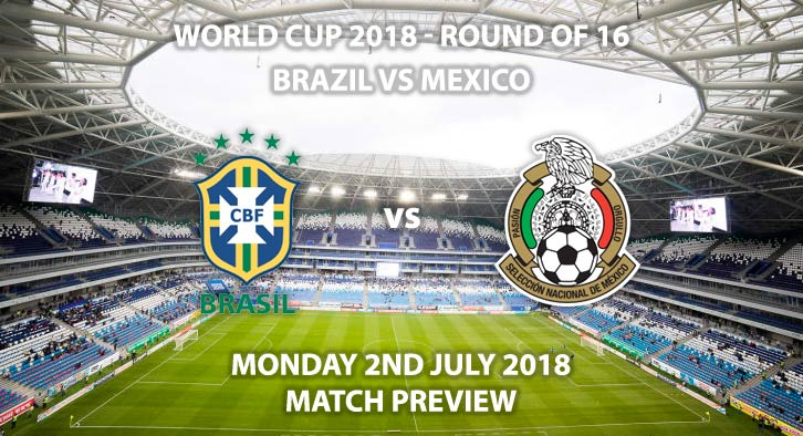 Brazil vs Mexico - Match Betting Preview. Monday 2nd July 2018, FIFA World Cup 2018, Round of 16, Samara Arena, Samara. Live on ITV 1 – Kick-Off: 15:00 GMT.