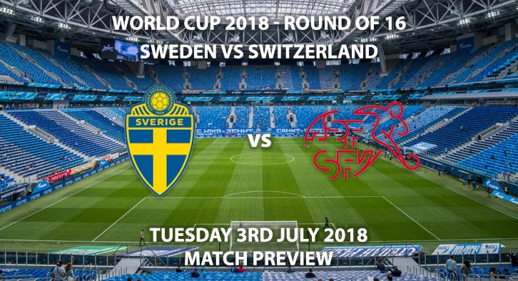 Sweden vs Switzerland - Match Betting Preview. Tuesday 3rd July 2018, FIFA World Cup 2018, Round of 16, Saint Petersburg Stadium St. Petersburg. Live on BBC 1 – Kick-Off: 15:00 GMT.