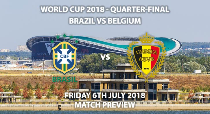 Brazil vs Belgium - Match Betting Preview. Friday 6th July 2018, FIFA World Cup 2018, Quarter-finals, Kazan Arena, Kazan. Live on BBC 1 – Kick-Off: 19:00 GMT.