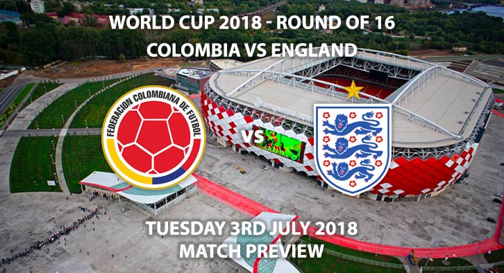 Colombia vs England - Match Betting Preview. Tuesday 3rdJuly 2018, FIFA World Cup 2018, Round of 16, Spartak Stadium,Moscow. Live on ITV 1 – Kick-Off: 19:00 GMT.