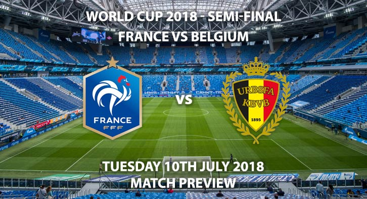 France vs Belgium - Match Betting Preview. Tuesday 10thJuly 2018, FIFA World Cup 2018, Quarter-finals,Saint Petersburg Stadium,St. Petersburg. Live on BBC 1 – Kick-Off: 19:00 GMT.