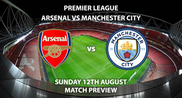 Match Betting Preview - Arsenal vs Manchester City, Sunday 12th August 2018, FA Premier League, The Emirates Stadium. Live on Sky Sports Football – Kick-Off: 16:00 GMT.