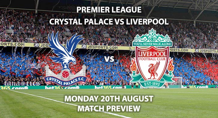 Match Betting Preview - Crystal Palace vs Liverpool, Monday 20th August 2018, FA Premier League, Selhurst Park. Live on Sky Sports Football – Kick-Off: 20:00 GMT. Match Betting Preview - Crystal Palace vs Liverpool, Monday 20th August 2018, FA Premier League, Selhurst Park. Live on Sky Sports Football – Kick-Off: 20:00 GMT.