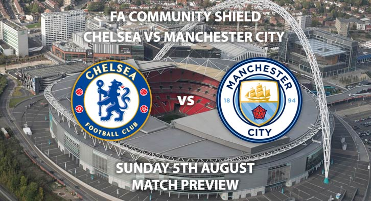 Match Betting Preview - Chelsea vs Manchester City, Sunday 5th August 2018, FA Community Shield, Wembley Stadium. Live on BT Sports 2 – Kick-Off: 15:00 GMT.
