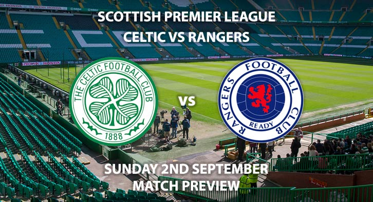 Match Betting Preview - Celtic vs Rangers, Sunday 2nd September 2018, Scottish Premiership, Celtic Park. Live on Sky Sports Premier League – Kick-Off: 12:00 GMT.