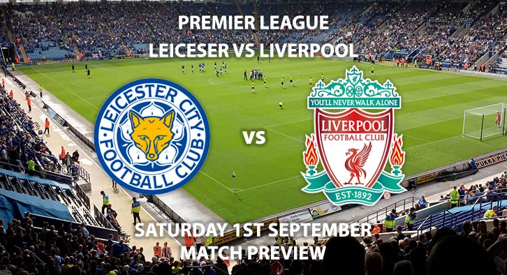 Match Betting Preview - Leicester City vs Liverpool, Saturday 1st September 2018, FA Premier League, King Power Stadium. Live on Sky Sports Premier League – Kick-Off: 12:30 GMT.