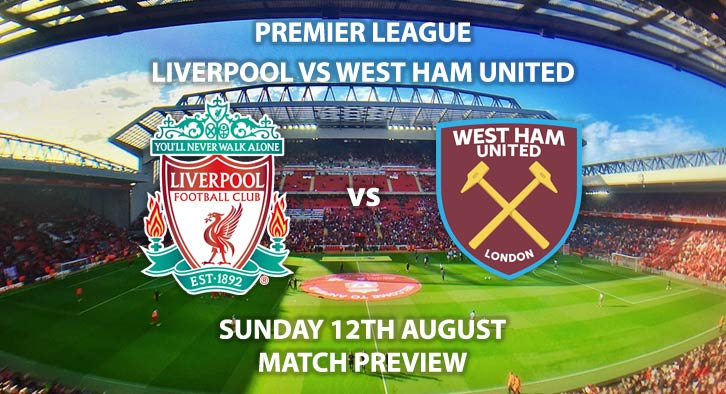 Match Betting Preview - Liverpool vs West Ham United, Sunday 12th August 2018, FA Premier League, Anfield. Live on Sky Sports Football – Kick-Off: 13:30 GMT.