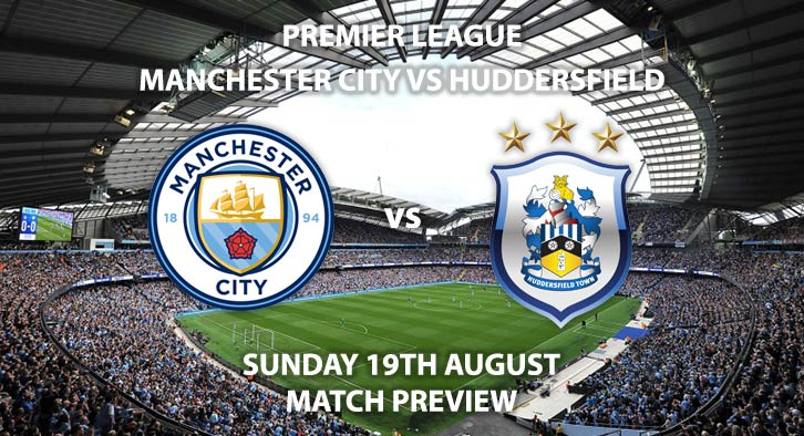 Match Betting Preview - Manchester City vs Huddersfield Town, Sunday 19th August 2018, FA Premier League, The Etihad Stadium. Live on Sky Sports Football – Kick-Off: 13:30 GMT.