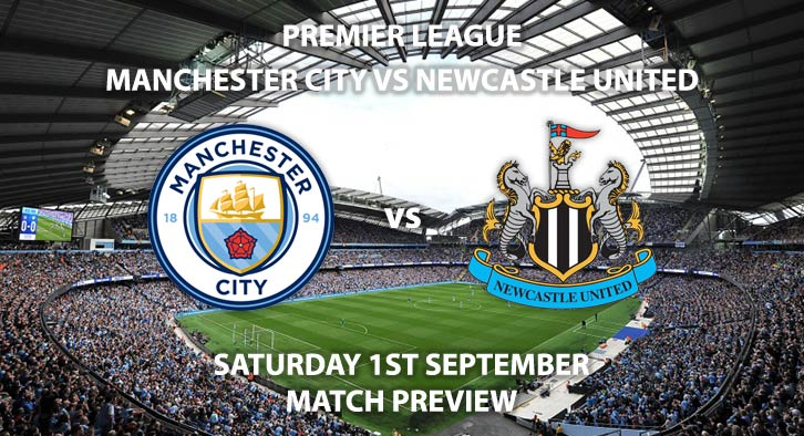 Match Betting Preview - Manchester City vs Newcastle United, Saturday 1st September 2018, FA Premier League, Etihad Stadium. Live on BT Sport 1 – Kick-Off: 17:30 GMT.