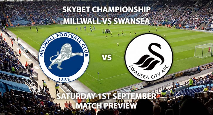 Match Betting Preview - Millwall vs Swansea City, Saturday 1st September 2018, The Championship, The Den. Live on Sky Sports Football – Kick-Off: 17:30 GMT.