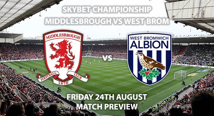 Match Betting Preview - Middlesbrough vs West Brom, Friday 24th August 2018, FA Premier League, The Riverside Stadium. Live on Sky Sports Football – Kick-Off: 19:45 GMT.