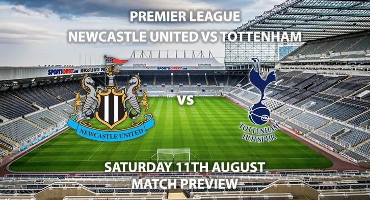 Match Betting Preview - Newcastle United vs Tottenham Hotspur, Saturday 11thAugust 2018, FA Premier League, St James' Park. Live on Sky Sports Football – Kick-Off: 12:30 GMT.