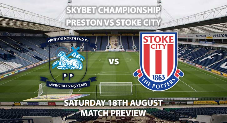 Match Betting Preview - Preston North End vs Stoke City, Saturday 18th August 2018, The Championship, Deepdale. Live on Sky Sports Football – Kick-Off: 17:30 GMT.