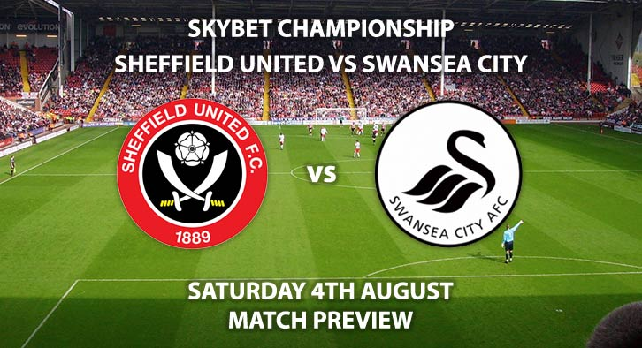 Match Betting Preview - Sheffield United vs Swansea City, Saturday 4th August 2018, The Championship, Bramall Lane. Live on Sky Sports Football – Kick-Off: 17:30 GMT.