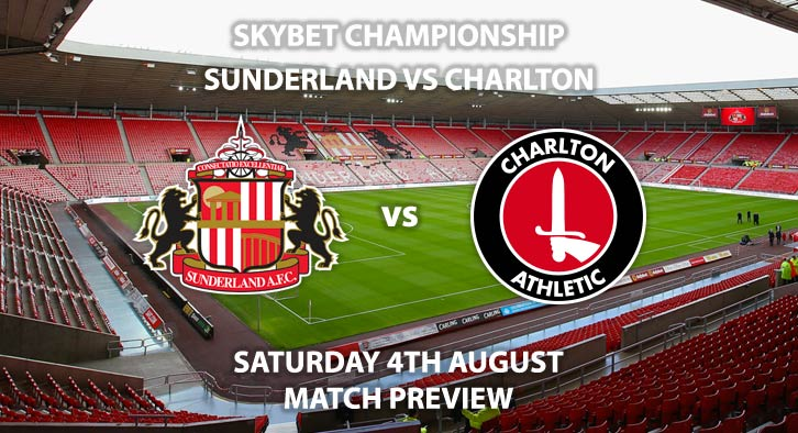 Match Betting Preview - Sunderland vs Charlton, Saturday 4th August 2018, The Championship, Stadium of Light. Live on Sky Sports Football – Kick-Off: 12:30 GMT.
