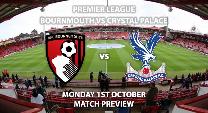 Match Betting Preview - Bournemouth vs Crystal Palace. Monday 1st September 2018, FA Premier League, The Vitality Stadium. Live on Sky Sports Football – Kick-Off: 20:00 GMT.