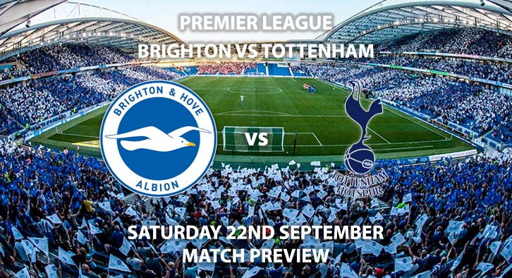 Match Betting Preview - Brighton vs Tottenham Hotspur. Saturday 22nd September 2018, FA Premier League, Falmer Stadium. Live on BT Sport 2 – Kick-Off: 17:30 GMT.