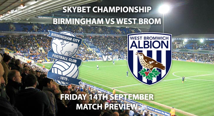 Match Betting Preview - Birmingham City vs West Brom, Friday 14thSeptember 2018, Sky Bet Championship, St Andrew's. Live on Sky Sports Football, Kick-Off: 19:45 GMT.
