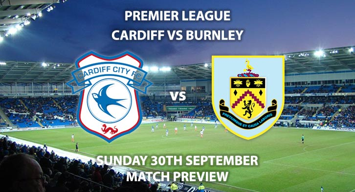 Match Betting Preview - Cardiff vs Burnley. Sunday 30th September 2018, FA Premier League, Cardiff City Stadium. Live on Sky Sports Football – Kick-Off: 16:00 GMT.
