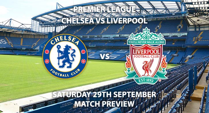 Match Betting Preview - Chelsea vs Liverpool. Saturday 29th September 2018, FA Premier League, Stamford Bridge. Live on BT Sport 1 – Kick-Off: 17:30 GMT.