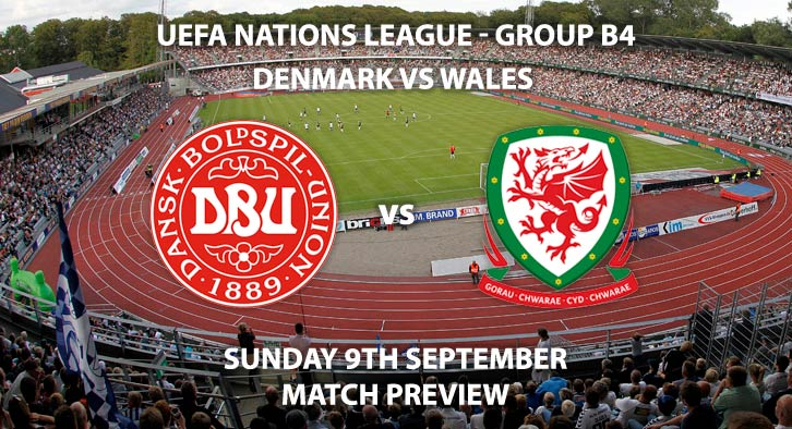 Match Betting Preview - Denmark vs Wales, Sunday 9th September 2018, UEFA Nations League - Group B 4, Ceres Park. Live on Sky Sports Football, Kick-Off: 17:00 GMT.