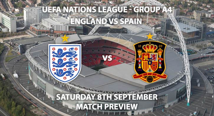 Match Betting Preview - England vs Spain, Saturday 8th September 2018, UEFA Nations League - Group A 4, Wembley Stadium. Live on Sky Sports Football, Kick-Off: 19:45 GMT.