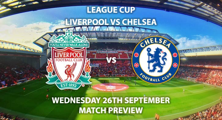 Match Betting Preview - Liverpool vs Chelsea. Wednesday 26th September 2018, League Cup, Anfield. Live on Sky Sports Football – Kick-Off: 19:45 GMT.