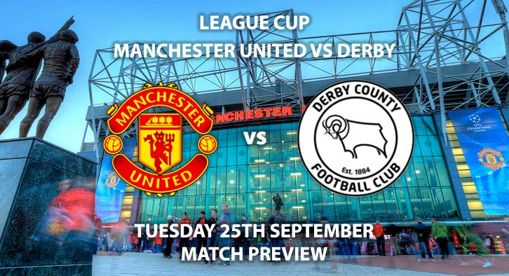 Match Betting Preview - Manchester United vs Derby County. Tuesday 25th September 2018, League Cup, Old Trafford. Live on Sky Sports Football – Kick-Off: 20:00 GMT.