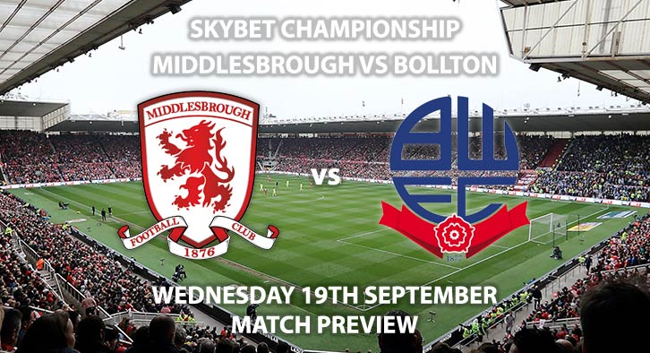 Match Betting Preview - Middlesbrough vs Bolton Wanderers. Wednesday 19thSeptember 2018, SkyBet Championship, Riverside Stadium. Live on Sky Sports Football – Kick-Off: 19:45 GMT.