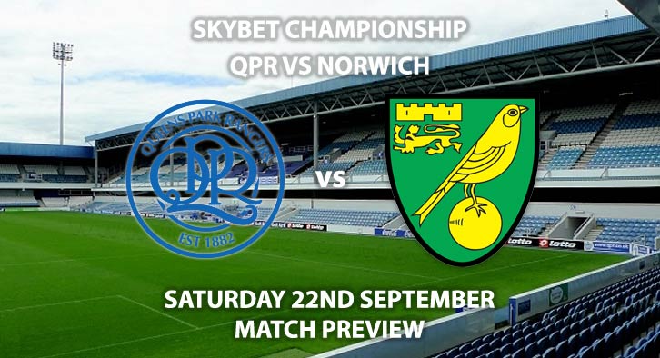 Match Betting Preview - QPR vs Norwich City. Saturday 22nd September 2018, SkyBet Championship, Loftus Road. Live on Sky Sports Football – Kick-Off: 17:30 GMT.