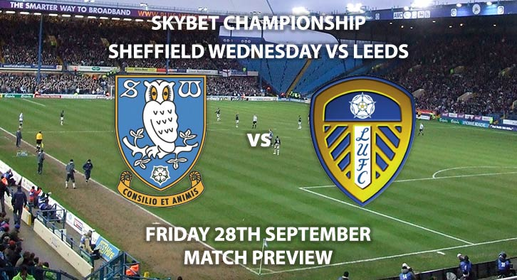 Match Betting Preview - Sheffield Wednesday vs Leeds United. Friday 28th September 2018, Sky Bet Championship, Hillsborough. Live on Sky Sports Football – Kick-Off: 19:45 GMT.
