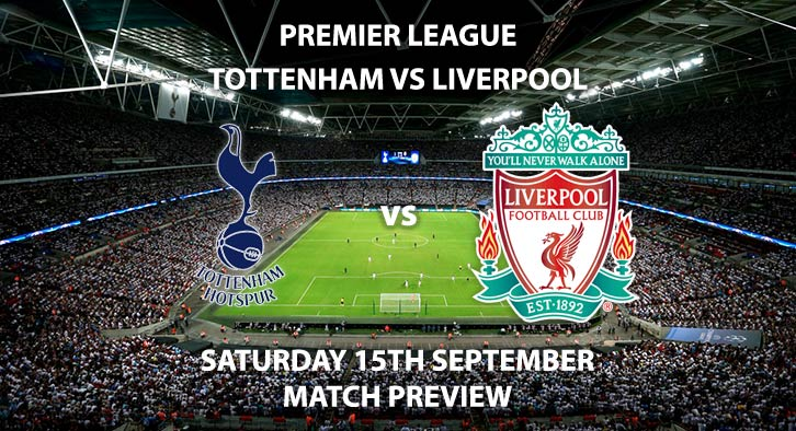 Match Betting Preview - Tottenham Hotspur vs Liverpool. Saturday 15th September 2018, FA Premier League, Wembley Stadium. Live on Sky Sports Football – Kick-Off: 12:30 GMT.
