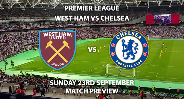 Match Betting Preview - West Ham United vs Chelsea. Sunday 23rd September 2018, FA Premier League, London Stadium. Live on Sky Sports Premier League – Kick-Off: 13:30 GMT.