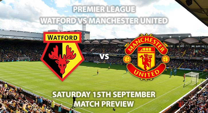 Match Betting Preview - Watford vs Manchester United. Saturday 15th September 2018, FA Premier League, Vicarage Roadm. Live on BT Sport 1 – Kick-Off: 17:30 GMT.