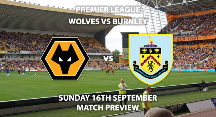 Match Betting Preview - Wolves vs Burnley. Sunday 16th September 2018, FA Premier League, Molineux. Live on Sky Sports Main Event – Kick-Off: 13:30 GMT.
