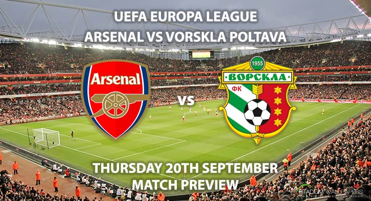 Match Betting Preview - Arsenal vs Vorskla Poltava. Thursday 20th September 2018, UEFA Europa League - Group E Qualifier, The Emirates Stadium. Live on BT Sport 2 – Kick-Off: 20:00 GMT.