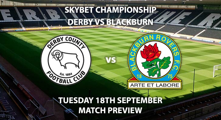 Match Betting Preview - Derby County vs Blackburn Rovers. Tuesday 18thSeptember 2018, SkyBet Championship, Pride Park. Live on Sky Sports Football – Kick-Off: 19:45 GMT.