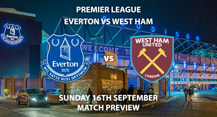 Match Betting Preview - Everton vs West Ham United. Sunday 16th September 2018, FA Premier League, Goodison Park. Live on Sky Sports Main Event – Kick-Off: 16:00 GMT.