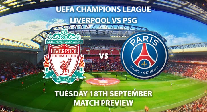 Match Betting Preview - Liverpool vs PSG. Tuesday 18th September 2018, UEFA Champions League, Group C Qualifier, Anfield. Live on BT Sport 2 – Kick-Off: 20:00 GMT.