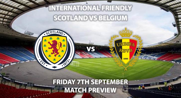 Match Betting Preview - Scotland vs Belgium, Friday 7thSeptember 2018, International Friendly,Hampden Park. Live on Sky Sports Football, Kick-Off: 19:45 GMT.