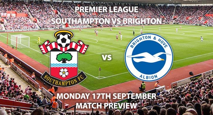 Match Betting Preview - Southampton vs Brighton. Monday 17thSeptember 2018, FA Premier League, St Mary's Stadium. Live on Sky Sports Premier League – Kick-Off: 20:00 GMT.