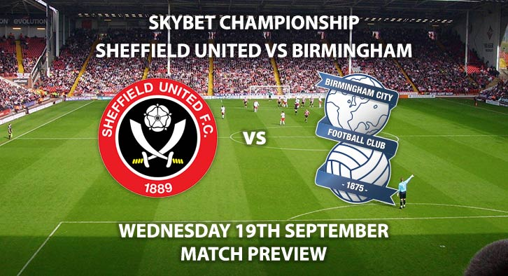 Match Betting Preview - Sheffield United vs Birmingham City. Wednesday 19thSeptember 2018, SkyBet Championship, Bramall Lane. Live on Sky Sports Football – Kick-Off: 19:45 GMT.