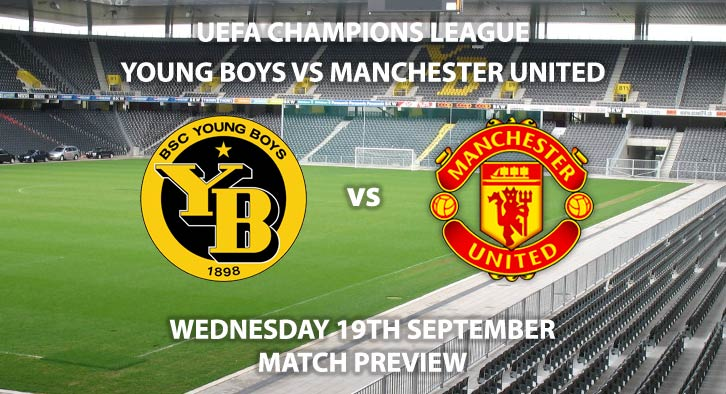 Match Betting Preview - Young Boys vs Manchester United. Wednesday 19thSeptember 2018, UEFA Champions League - Group H Qualifier, Stade de Suisse. Live on BT Sport 2 – Kick-Off: 20:00 GMT.