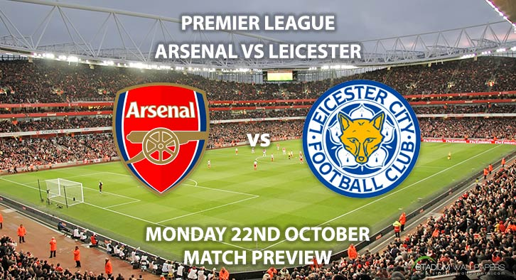 Match Betting Preview - Arsenal vs Leicester City. Monday 22nd October 2018, FA Premier League, Emirates Stadium. Live on Sky Sports Premier League – Kick-Off: 20:00 GMT.