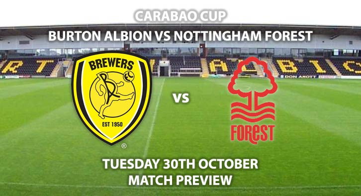 Match Betting Preview - Burton Albion vs Nottingham Forest. Tuesday 25th September 2018, League Cup, Pirelli Stadium. Live on Sky Sports Football – Kick-Off: 19:45. GMT.