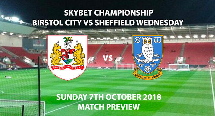 Match Betting Preview - Bristol City vs Sheffield Wednesday. Sunday 7th October 2018, Skybet Championship, Ashton Gate Stadium. Live on Sky Sport Football – Kick-Off: 13:30 GMT.