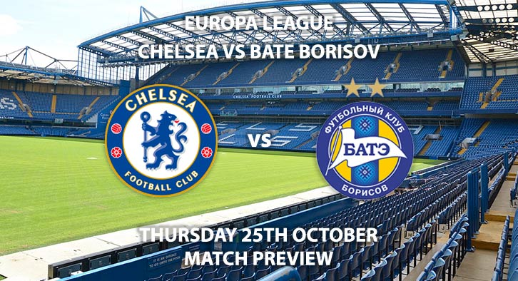 Match Betting Preview - Chelsea vs BATE Borisov. Thursday 25th October 2018, UEFA Europa League - Group L Qualifier, Stamford Bridge. Live on BT Sport 2 – Kick-Off: 20:00 GMT.
