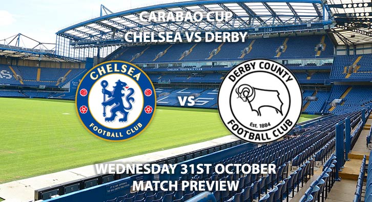 Match Betting Preview - Chelsea vs Derby Country. Wednesday 31st October 2018, League Cup, Stamford Bridge. Live on Sky Sports Football – Kick-Off: 19:45. GMT.
